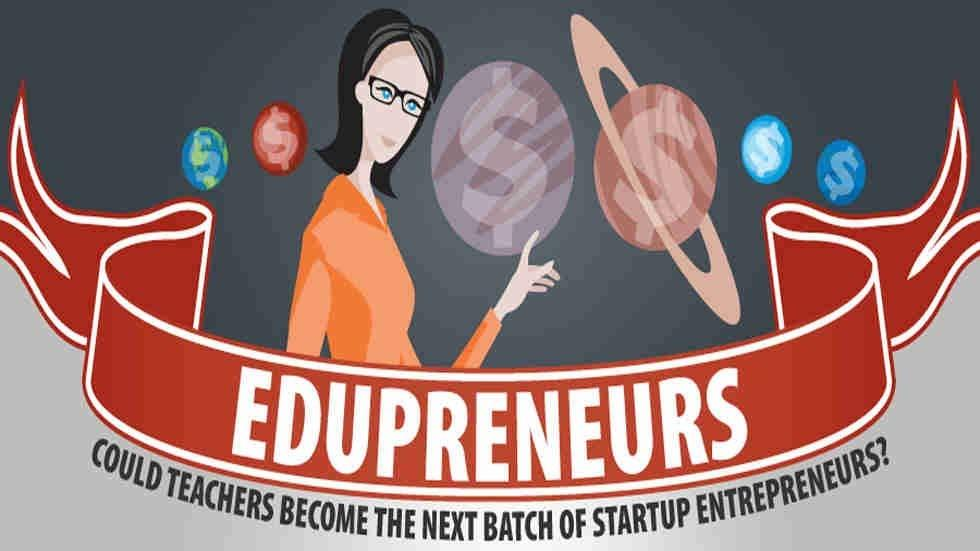 Edupreneurs: Could Teachers Become the Next Batch of Startup Entrepreneurs?