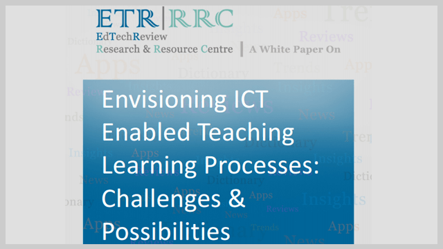 Envisioning ICT  Enabled Teaching  Learning Processes:  Challenges &  Possibilities