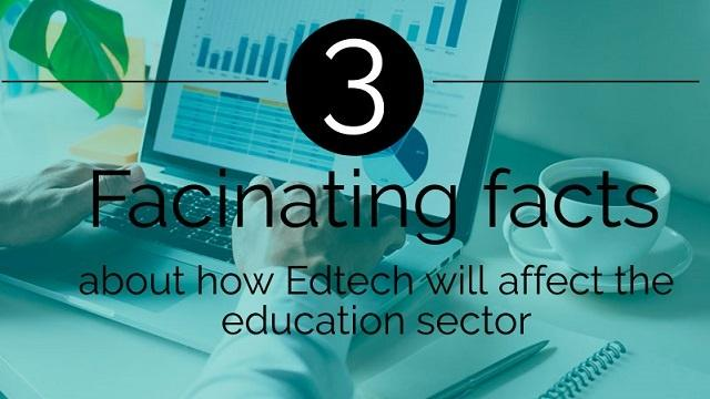 [Infographic] 3 Fascinating Facts How EdTech Will Affect the Education sector