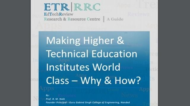 Making Higher & Technical Education Institutes World Class –Why and How?
