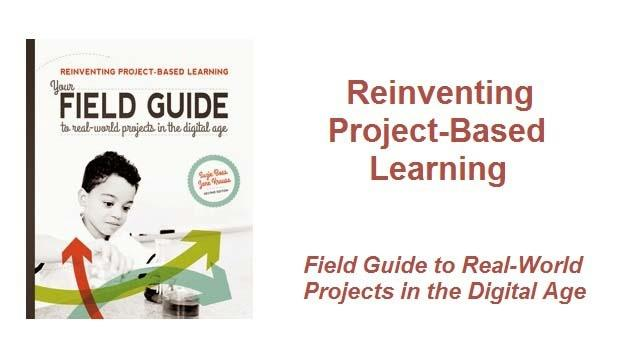 Reinventing Project-Based Learning - Field Guide to Real-World Projects in the Digital Age