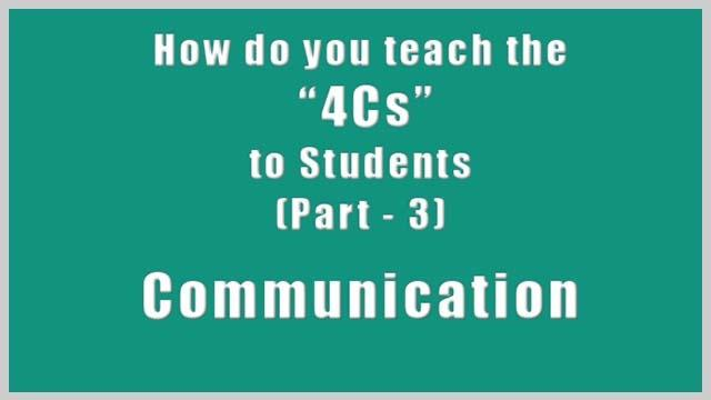 How Do You Teach the 4Cs to Students (Part - 3) - Communication