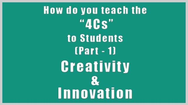 How Do You Teach the 4Cs to Students (Part - 1) - Creativity and Innovation