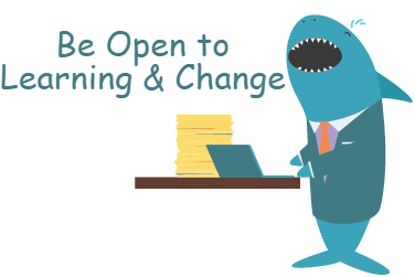 Be open to learning and making changes