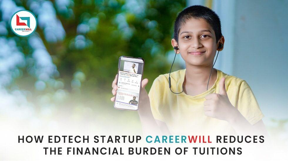 How EdTech Startup CareerWill Reduces The Financial Burden Of Tuitions - EdTechReview