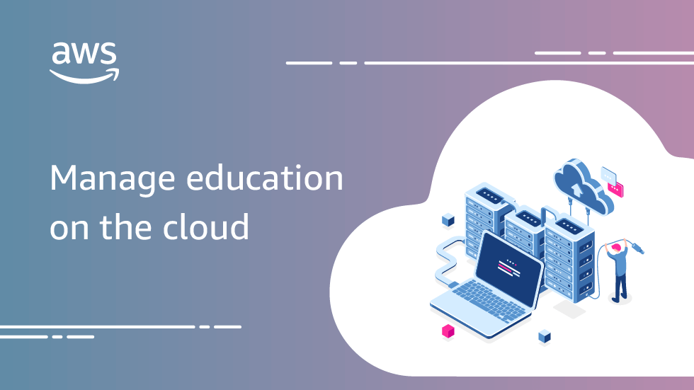 How AWS Cloud Is Changing The Way Higher Education Institutions Are Managed