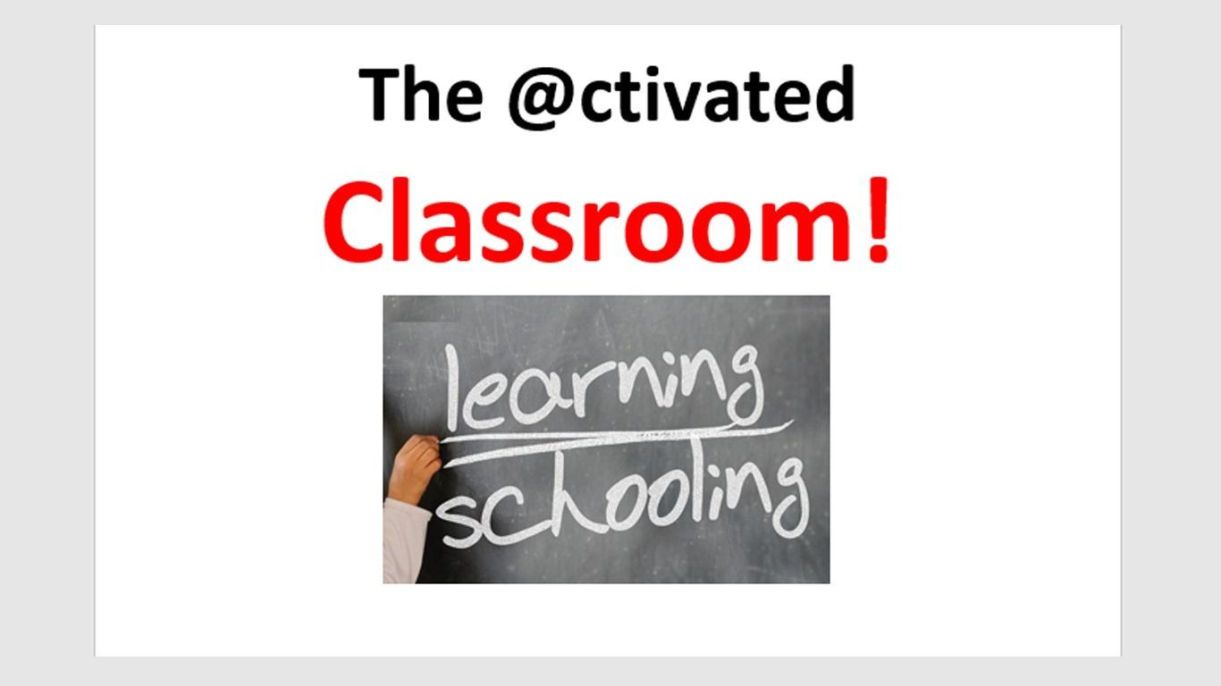 The Activated Classroom!