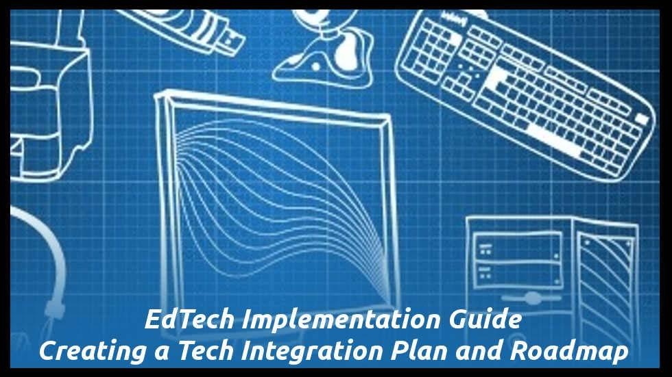 EdTech Implementation Guide: Creating a Tech Integration Plan and Roadmap