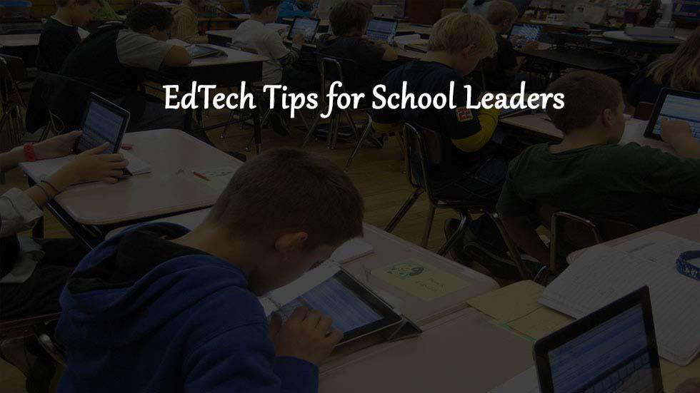 7 Essential EdTech Tips for School Leaders