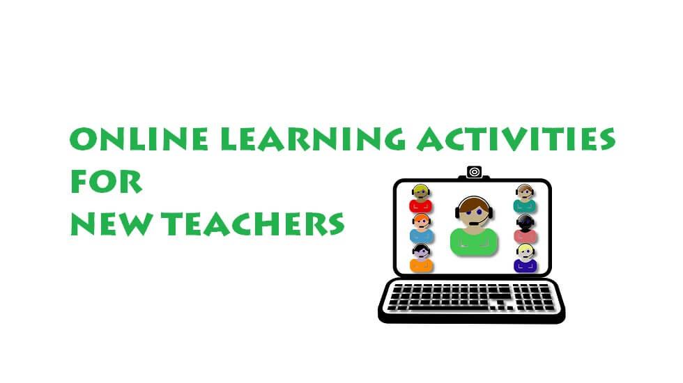 Online Learning Activities For New Teachers To Explore