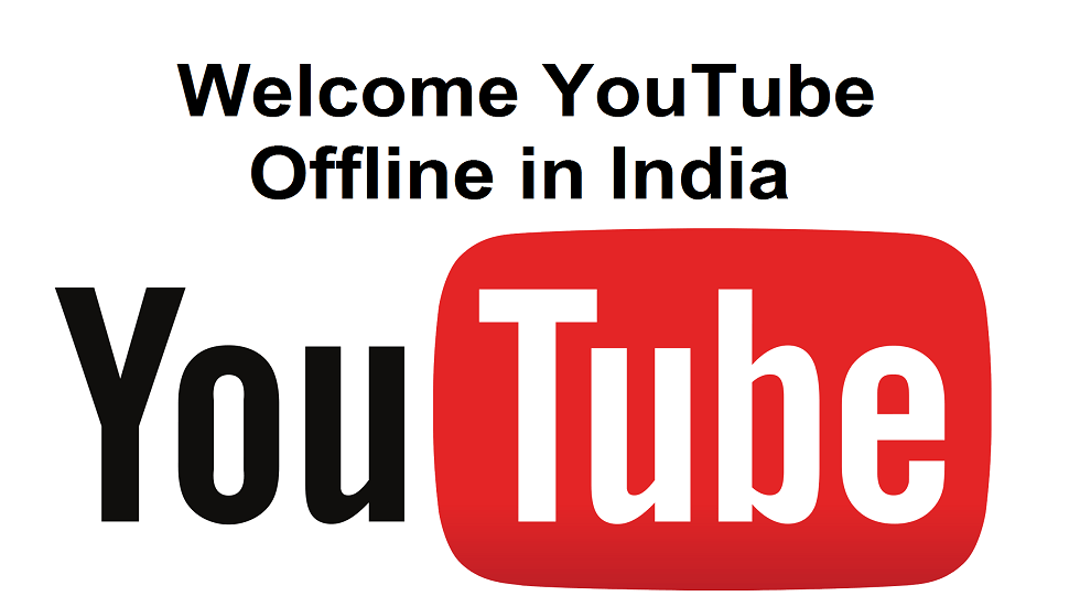 Video Content Made More Affordable and Accessible - Welcome YouTube Offline in India